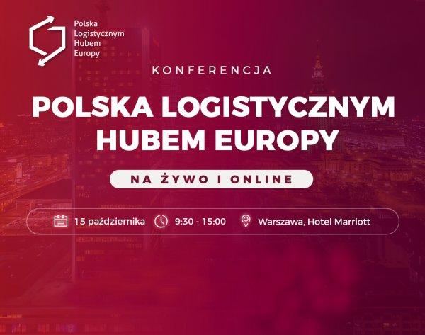 """Konferencja """"Polska Logistycznym Hubem Europy"""" – tym razem na żywo w Warszawie"""