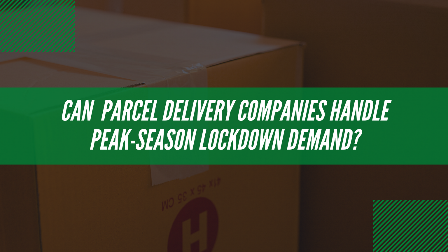 Can parcel delivery companies handle the demands of peak season 2020?