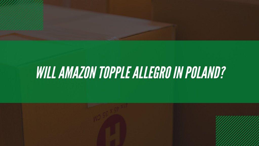 Last Mile Brief: Who will win Poland's ecommerce battle – Amazon or Allegro?