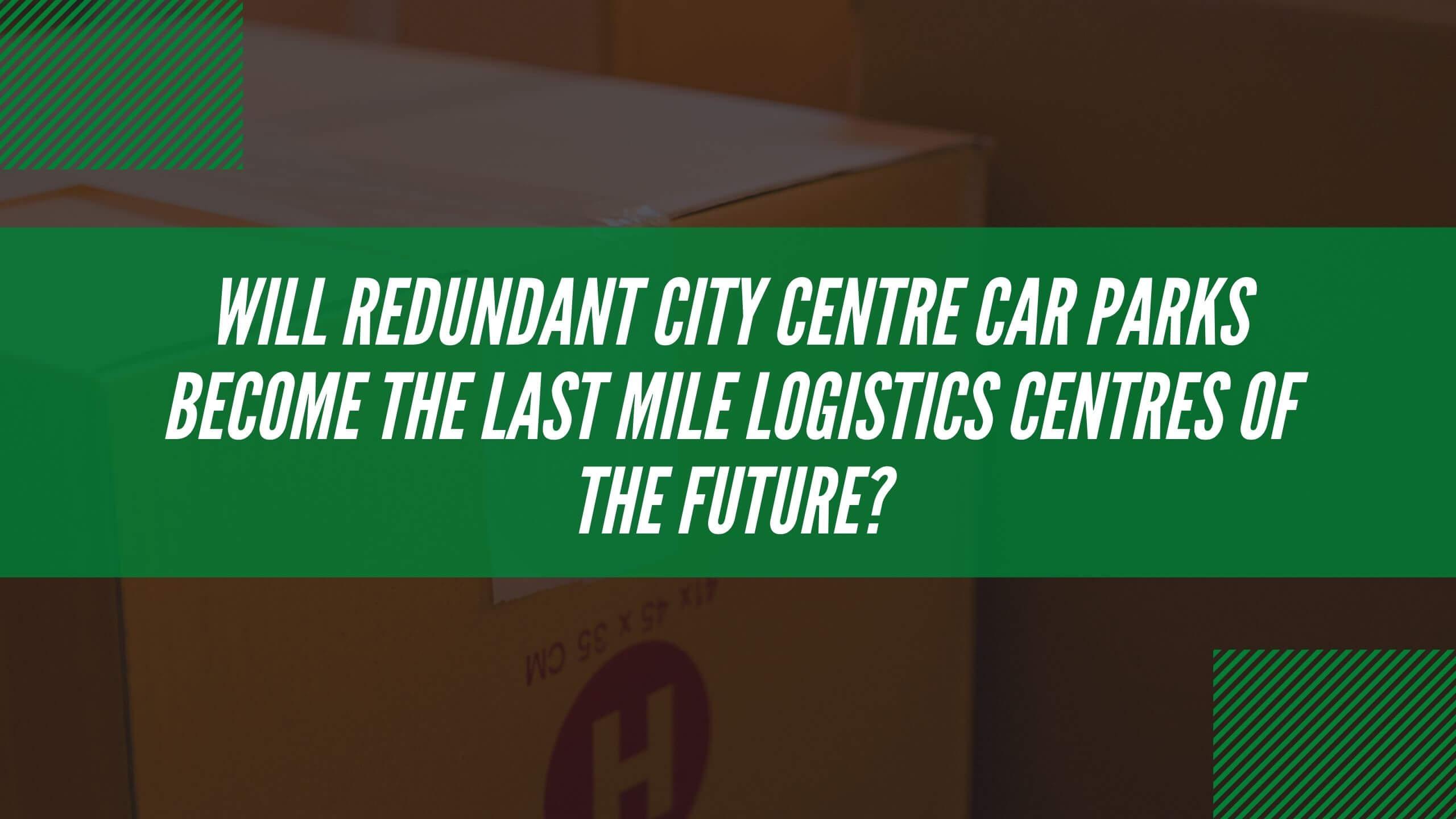 Last Mile Brief Episode 4: Amazon's use of redundant London car parks
