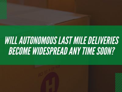 Will autonomous last mile deliveries become widespread soon?