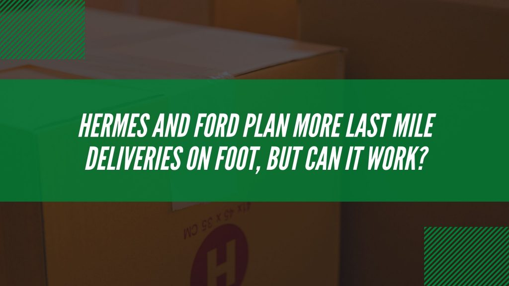 Hermes & Ford plan more deliveries on foot, but can it work?