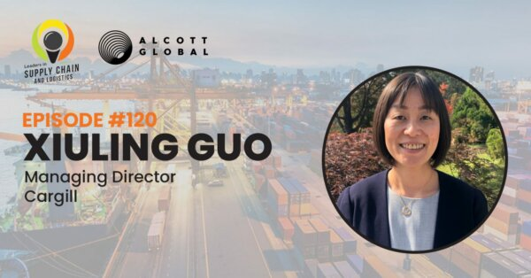 Alcott Global Leaders In Supply Chain and Logistics podcast: Xiuling Guo, MD at Cargill