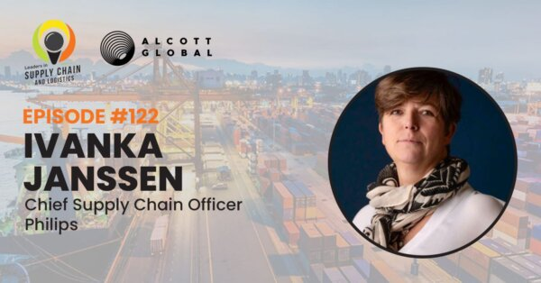 Alcott Global Leaders In Supply Chain Podcast: Ivanka Janssen, Chief Supply Chain Officer Of Philips